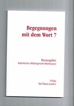Begegnungen mit dem Wort / Begegnungen mit dem Wort 7 von Katholisches Bildungwerk Oberhausen