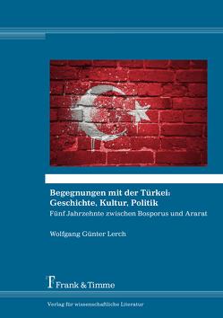 Begegnungen mit der Türkei: Geschichte, Kultur, Politik von Lerch,  Wolfgang Günter