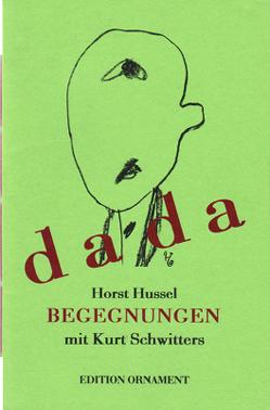 Begegnungen mit Kurt Schwitters von Hussel,  Horst