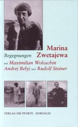 Begegnungen mit Maximilian Woloschin, Andrej Belyj Rudolf Steiner von Gut,  Taja, Keil,  Rolf-Dietrich, Rakusa,  Ilma, Zwetajewa,  Marina