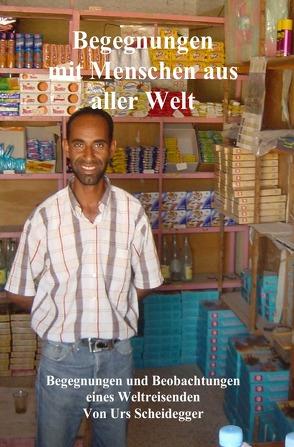 Begegnungen mit Menschen aus aller Welt von Scheidegger,  Urs