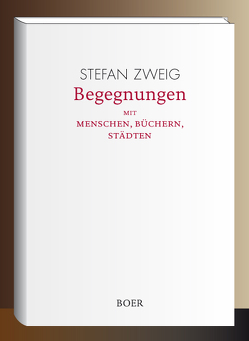 Begegnungen mit Menschen, Büchern, Städten von Zweig,  Stefan