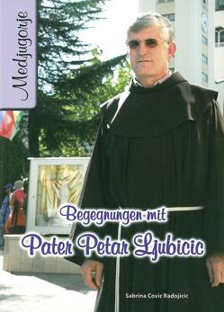 Begegnungen mit Pater Petar Ljubicic von Covic Radojicic,  Sabrina, Dinjar,  Daniela