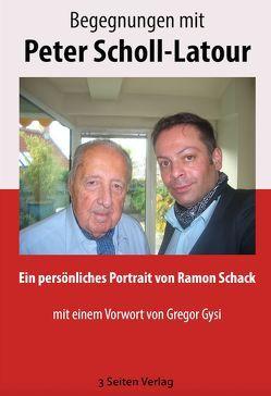 Begegnungen mit Peter Scholl-Latour von Schack,  Ramon