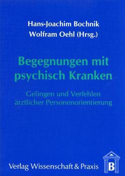 Begegnungen mit psychisch Kranken von Bochnik,  Hans J, Oehl,  Wolfram