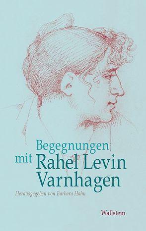 Begegnungen mit Rahel Levin Varnhagen von Hahn,  Barbara
