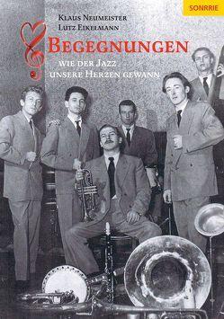 Begegnungen – Wie der Jazz unsere Herzen gewann von Eikelmann,  Lutz, Klussmeier,  Gerhard, Kohn,  Michael, Neumeister,  Klaus