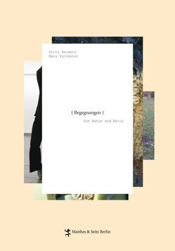 Begegnungen. Von Natur und Natur von Reimers,  Brita, Sylvester,  Mara