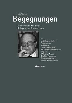 Begegnungen Erinnerungen an meinen Kollegen- und Freundeskreis von Röhrich,  Lutz