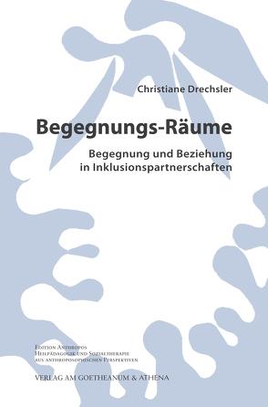 Begegnungs-Räume. Begegnung und Beziehung in Inklusionspartnerschaften von Drechsler,  Prof. Dr. Christiane