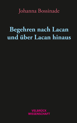 Begehren nach Lacan und über Lacan hinaus von Bossinade,  Johanna