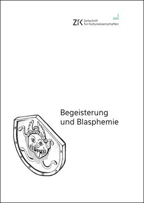 Begeisterung und Blasphemie von Schüttpelz,  Erhard, Zillinger,  Martin