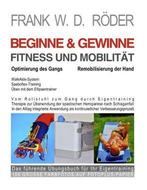 BEGINNE & GEWINNE FITNESS UND MOBILITÄT – Optimierung des Gangs – Remobilisierung der Hand von Roeder,  Frank W. D.