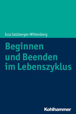 Beginnen und Beenden im Lebenszyklus von Diem-Wille,  Gertraud, Salzberger-Wittenberg,  Isca