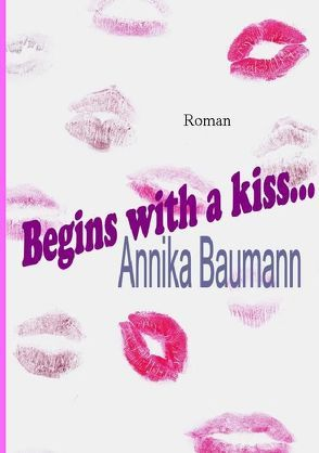 Begins with a kiss… von Baumann,  Annika