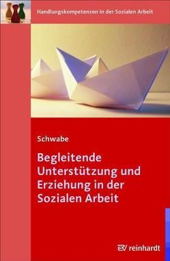 Begleitende Unterstützung und Erziehung in der Sozialen Arbeit von Schwabe,  Mathias