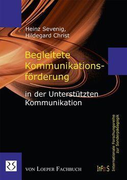 Begleitete Kommunikationsförderung in der Unterstützten Kommunikation von Christ,  Hildegard, Sevenig,  Heinz