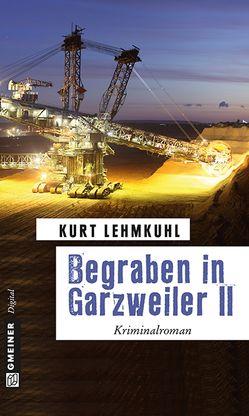 Begraben in Garzweiler II von Lehmkuhl,  Kurt