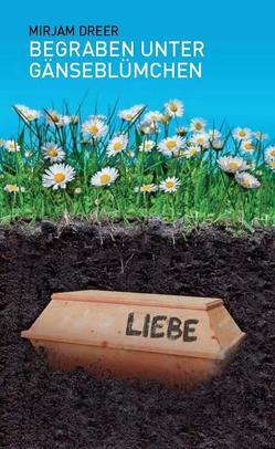 Begraben unter Gänseblümchen von Dreer,  Mirjam