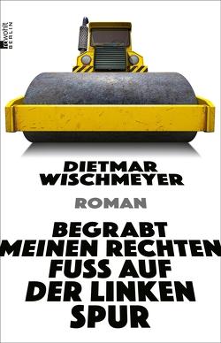 Begrabt meinen rechten Fuß auf der linken Spur von Wischmeyer,  Dietmar