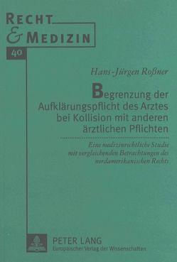 Begrenzung der Aufklärungspflicht des Arztes bei Kollision mit anderen ärztlichen Pflichten von Roßner,  Hans-Jürgen