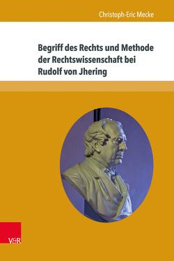 Begriff des Rechts und Methode der Rechtswissenschaft bei Rudolf von Jhering von Mecke,  Christoph-Eric