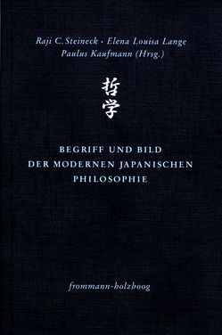 Begriff und Bild der modernen japanischen Philosophie von Kaufmann,  Paulus, Lange,  Elena Louisa, Steineck,  Raji C.