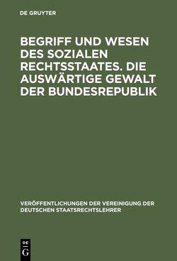 Begriff und Wesen des sozialen Rechtsstaates. Die auswärtige Gewalt der Bundesrepublik von Bachof,  Otto, Forsthoff,  Ernst, Grewe,  Wilhelm, Menzel,  Eberhard