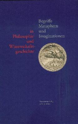Begriffe, Metaphern und Imaginationen in Philosophie und Wissenschaftsgeschichte von Danneberg,  Lutz, Spoerhase,  Carlos, Werle,  Dirk