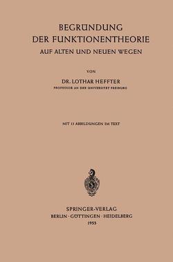 Begründung der Funktionentheorie auf Alten und Neuen Wegen von Heffter,  Lothar