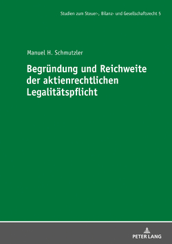 Begründung und Reichweite der aktienrechtlichen Legalitätspflicht von Schmutzler,  Manuel