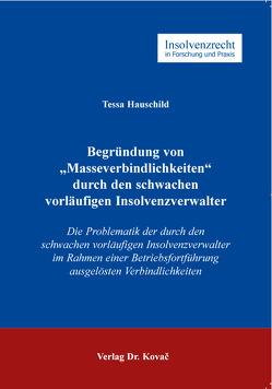 """Begründung von """"Masseverbindlichkeiten"""" durch den schwachen vorläufigen Insolvenzverwalter von Hauschild,  Tessa"""