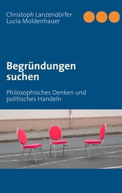 Begründungen suchen von Lanzendörfer,  Christoph, Moldenhauer,  Luzia