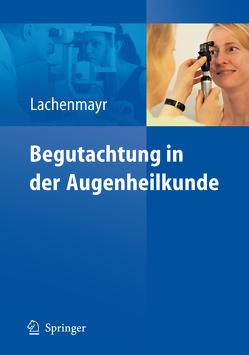 Begutachtung in der Augenheilkunde von Lachenmayr,  Bernhard