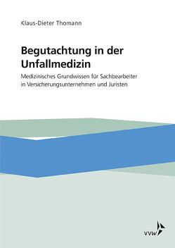 Begutachtung in der Unfallmedizin von Thomann,  Klaus-Dieter