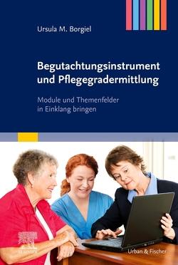 Begutachtungsinstrument und Pflegegradermittlung von Borgiel,  Ursula M.