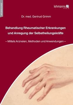 Behandlung Rheumatischer Erkrankungen und Anregung der Selbstheilungskräfte von Grimm,  Gertrud