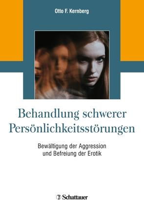 Behandlung schwerer Persönlichkeitsstörungen von Kernberg,  Otto F.