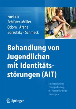 Behandlung von Jugendlichen mit Identitätsstörungen (AIT) von Arena,  Helen, Borzutzky H.,  Andrés, Foelsch,  Pamela A., Odom,  Anna E., Schlüter-Müller,  Susanne, Schmeck,  Klaus