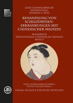 Behandlung von Schilddrüsenerkrankungen mit chinesischer Medizin von Hummelsberger,  Josef, Kalg,  Andreas, Noll,  Andreas A
