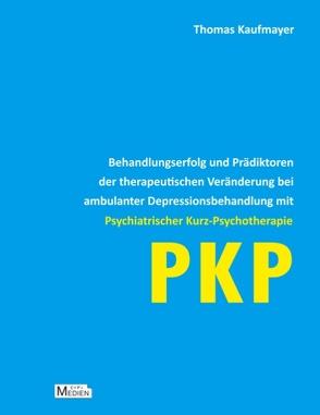 Behandlungserfolg und Prädiktoren der therapeutischen Veränderung bei ambulanter Depressionsbehandlung mit Psychiatrischer Kurz-Psychotherapie von Kaufmayer,  Thomas