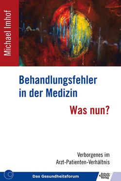 Behandlungsfehler in der Medizin – Was nun? von Imhof,  Michael