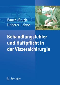 Behandlungsfehler und Haftpflicht in der Viszeralchirurgie von Bauch,  Jürgen, Bruch,  Hans-Peter, Heberer,  Jörg, Jähne,  Joachim