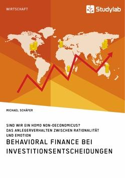 Behavioral Finance bei Investitionsentscheidungen. Das Anlegerverhalten zwischen Rationalität und Emotion von Schaefer,  Michael