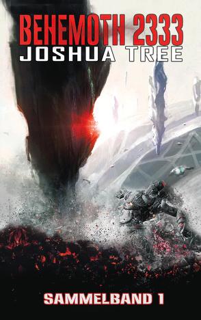 Behemoth 2333 – Sammelband 1 von Tree,  Joshua