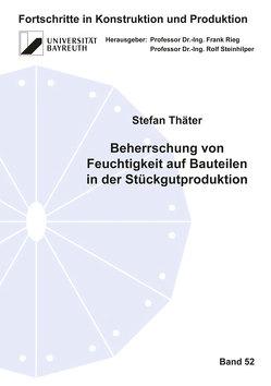 Beherrschung von Feuchtigkeit auf Bauteilen in der Stückgutproduktion von Thäter,  Stefan