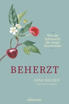 Beherzt von Maurer,  Anna, Weissbarth,  Christine