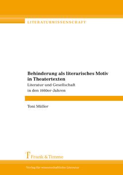 Behinderung als literarisches Motiv in Theatertexten von Müller,  Toni
