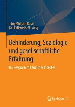 Behinderung, Soziologie und gesellschaftliche Erfahrung von Felkendorff,  Kai, Kastl,  Jörg Michael