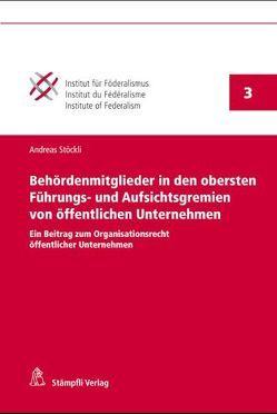 Behördenmitglieder in den obersten Führungs- und Aufsichtsgremien von öffentlichen Unternehmen von Stöckli,  Andreas